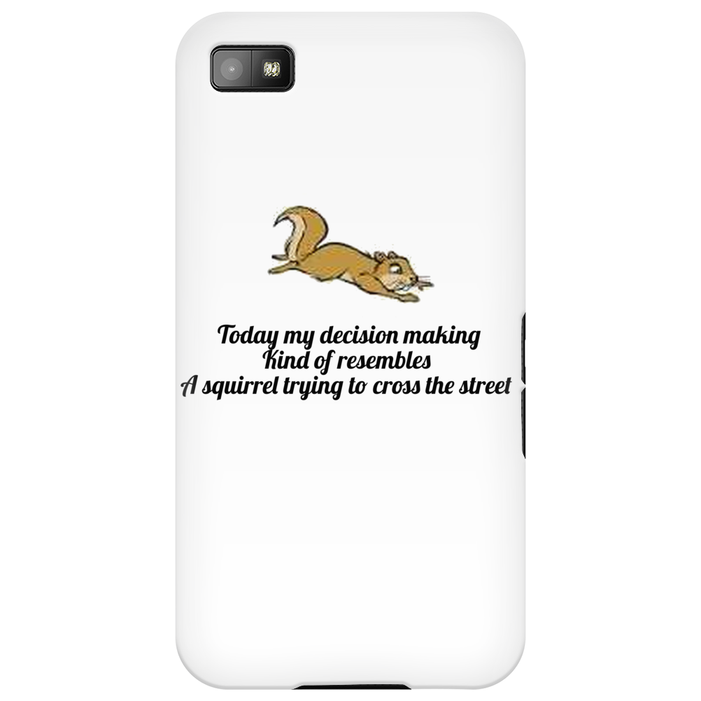 funny humour smile TODAY MY DECISION MAKING KINDA RESEMBLES A SQUIRREL TRYING TO CROSS THE STREET Phone Case