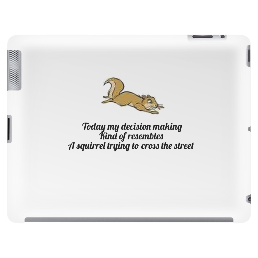 funny humour smile TODAY MY DECISION MAKING KINDA RESEMBLES A SQUIRREL TRYING TO CROSS THE STREET Tablet