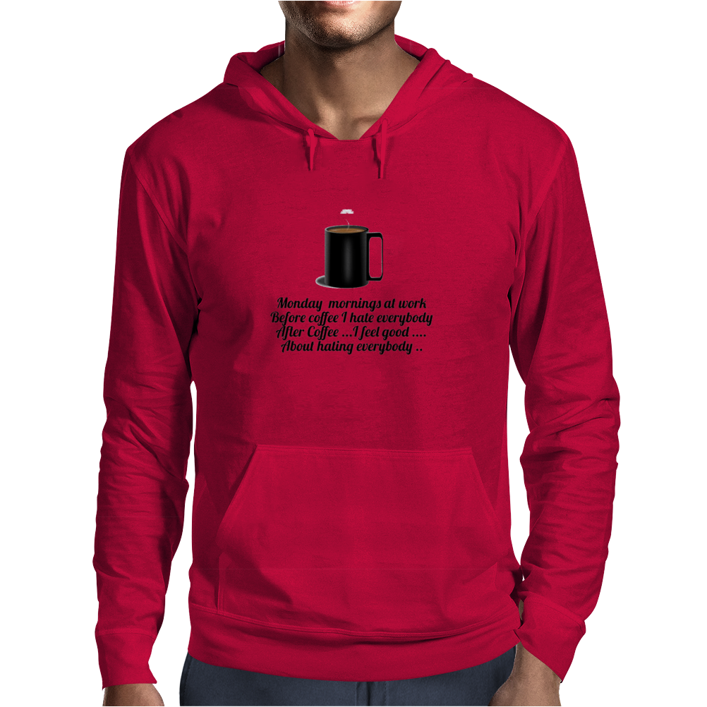 funny satire comedyMONDAY MORNING AT WORK BEFORE COFFEE I HATE EVERYBODY. AFTER COFFEE I FEEL GOOD A Mens Hoodie