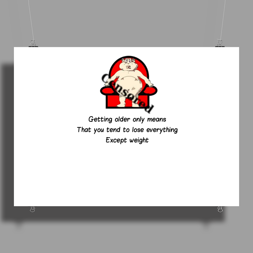 FUNNY SATIRE HUMOUR GETTING OLDER ONLY MEANS THAT YOU TEND TO LOSE EVERYTHING EXCEPT WEIGHT Poster Print (Landscape)