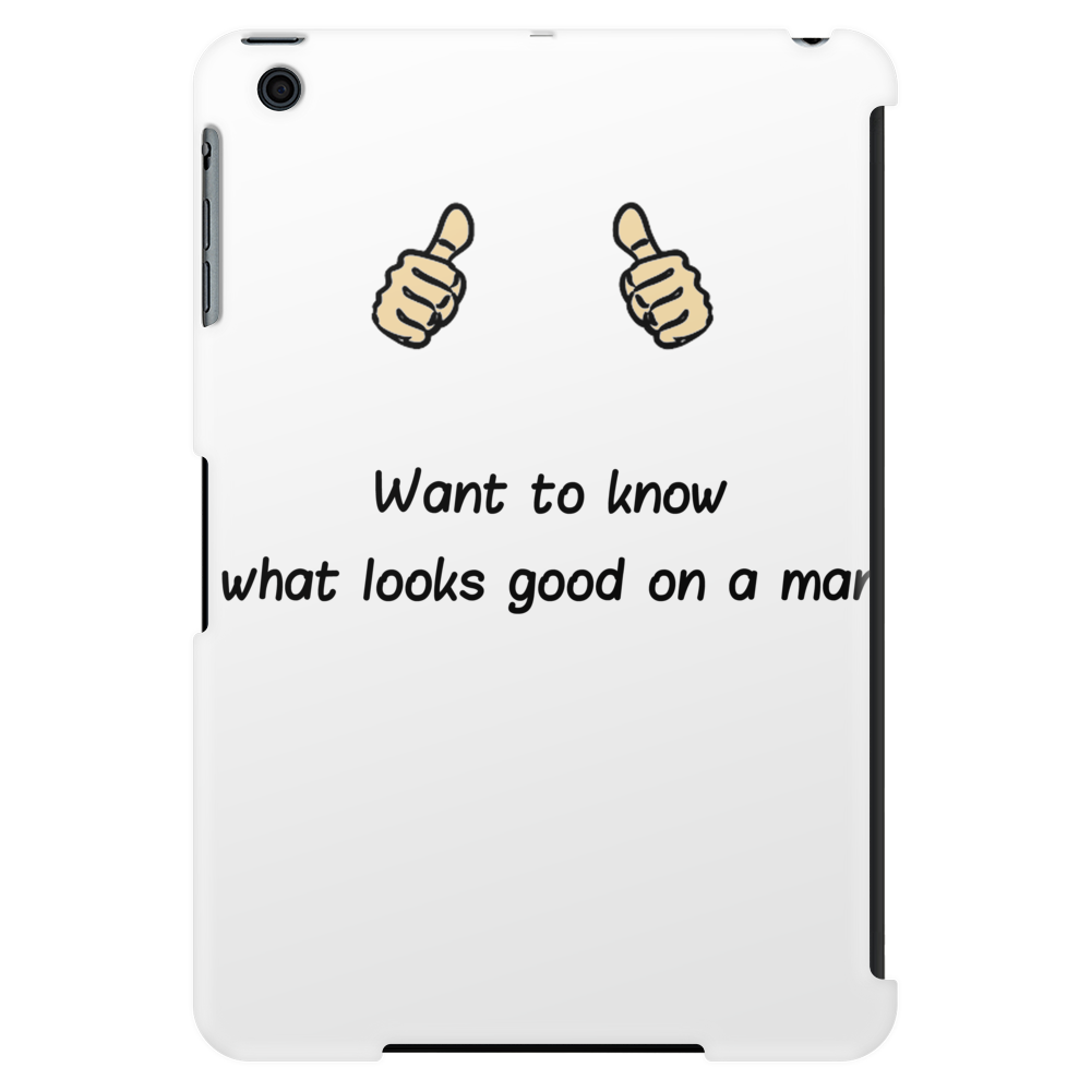 funny satire humour Want to know what looks good on a man Tablet
