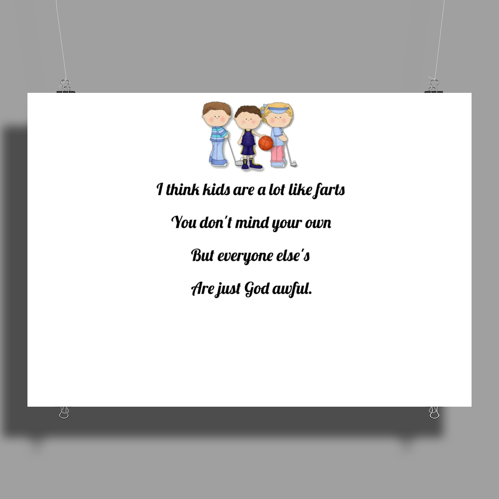 FUNNY SATIRE HUMOUROUS I THINK KIDS ARE A LOT LIKE FARTS YOU DON'T MIND YOUR OWN BUT EVERYONE ELSE'S Poster Print (Landscape)