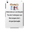 FUNNY SATIRE HUMOUROUS I THINK KIDS ARE A LOT LIKE FARTS YOU DON'T MIND YOUR OWN BUT EVERYONE ELSE'S Tablet