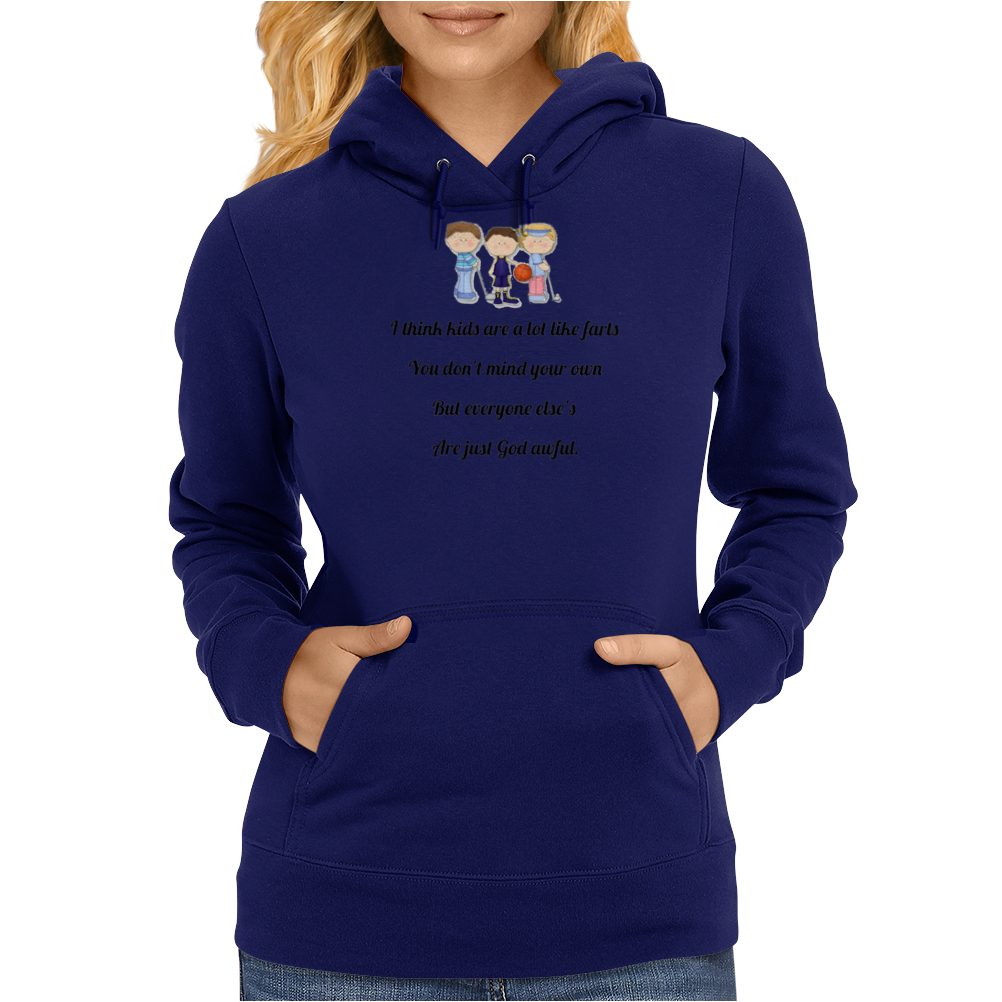 FUNNY SATIRE HUMOUROUS I THINK KIDS ARE A LOT LIKE FARTS YOU DON'T MIND YOUR OWN BUT EVERYONE ELSE'S Womens Hoodie