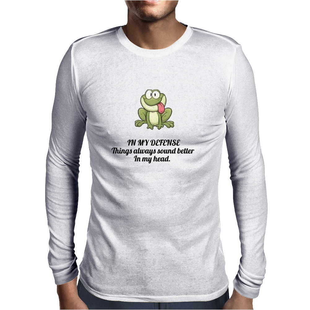 FUNNY SATIRE HUMOUROUS IN MY DEFENCE. THINGS ALWAYS SOUND BETTER IN MY HEAD. Mens Long Sleeve T-Shirt