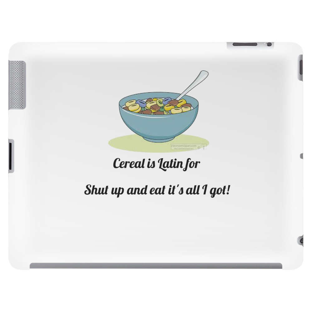 FUNNY SATIRE LAUGH HUMOUROUS CEREAL IS LATIN FOR SHUT UP IT'S ALL I GOT Tablet