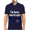 Funny Slogan I'm Busy You're Ugly Mens Polo