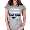 Funny Slogan I'm Busy You're Ugly Womens Fitted T-Shirt