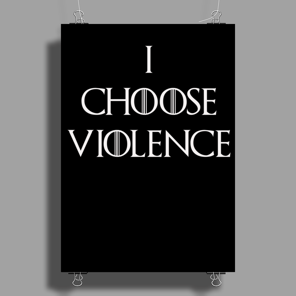 Game of thrones I choose Violence Poster Print (Portrait)