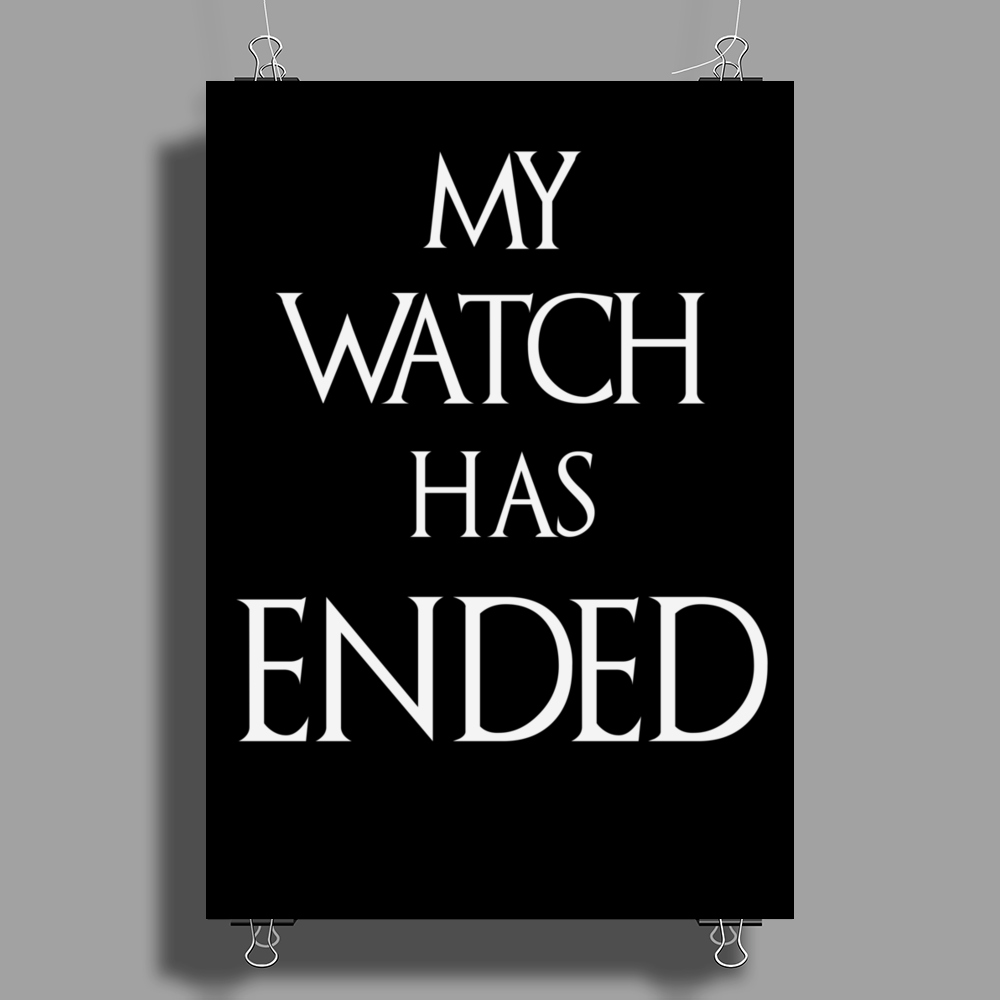 Game of thrones Jon Snow My Watch has ended Poster Print (Portrait)