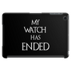 Game of thrones Jon Snow My Watch has ended Tablet