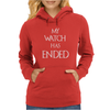 Game of thrones Jon Snow My Watch has ended Womens Hoodie