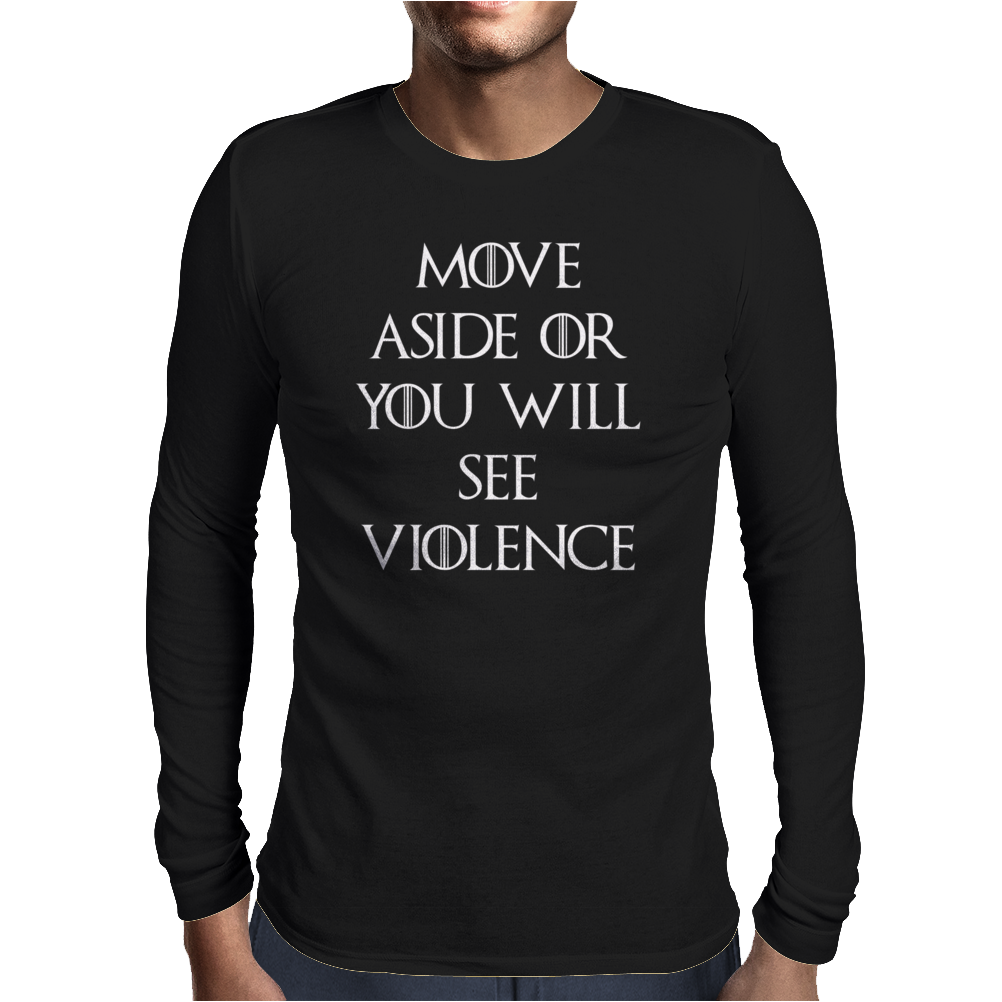Game of Thrones Move or see Violence Mens Long Sleeve T-Shirt