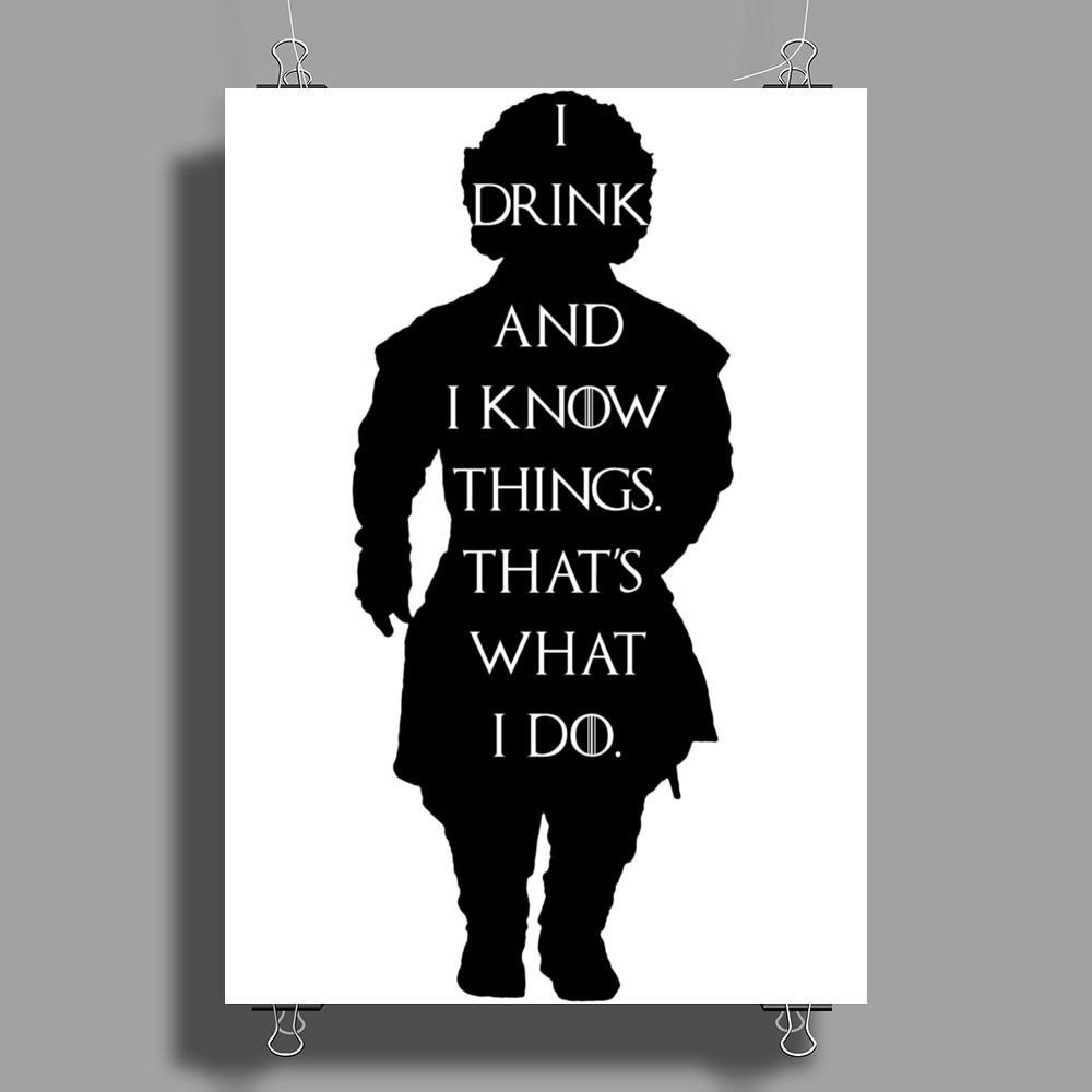 Game of thrones Tyrion Lannister I drink and I know things Poster Print (Portrait)