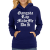 Gangsta Rap Made Me Do It Womens Hoodie