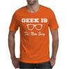 GEEK IS THE NEW SEXY Mens T-Shirt