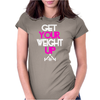 Get Your Weight Up Womens Fitted T-Shirt