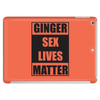 Ginger Sex Lives Matter Tablet