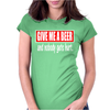 GIVE ME A BEER Womens Fitted T-Shirt