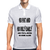Go Fat And Go Ugly Early, and You'll never Go Home Alone Mens Polo