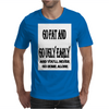 Go Fat And Go Ugly Early, and You'll never Go Home Alone Mens T-Shirt