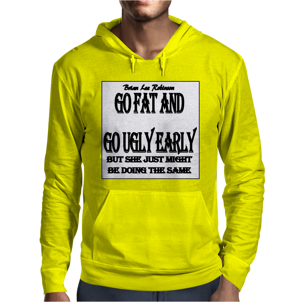 Go Fat And Go Ugly Early, But She Just Might be Doing the Same Mens Hoodie