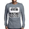 Go Fat And Go Ugly Early, But She Just Might be Doing the Same Mens Long Sleeve T-Shirt
