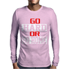 Go Hard Or Go Home Mens Long Sleeve T-Shirt