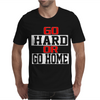 Go Hard Or Go Home Mens T-Shirt