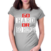 Go Hard Or Go Home Womens Fitted T-Shirt