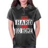 Go Hard Or Go Home Womens Polo