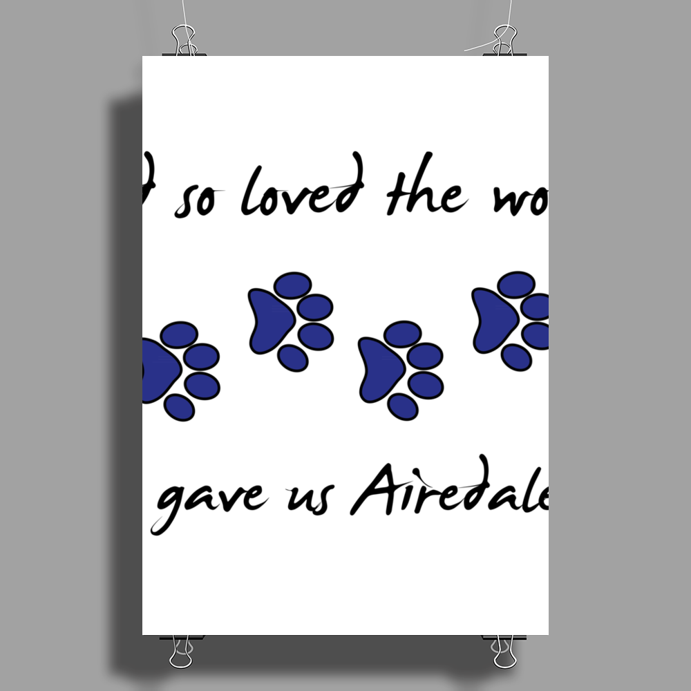 God so loved the world he gave us Airedales Poster Print (Portrait)