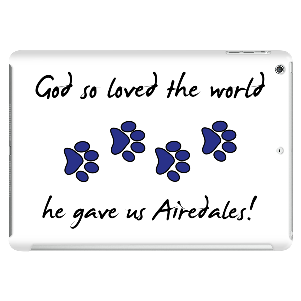 God so loved the world he gave us Airedales Tablet
