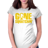 Gone Squatchin Womens Fitted T-Shirt
