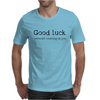 Good Luck, We're All Counting on You. Mens T-Shirt