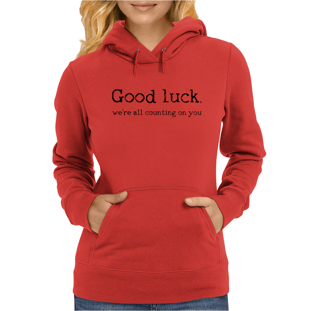 Good Luck, We're All Counting on You. Womens Hoodie