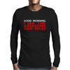Good Morning I see the assassins have failed Mens Long Sleeve T-Shirt