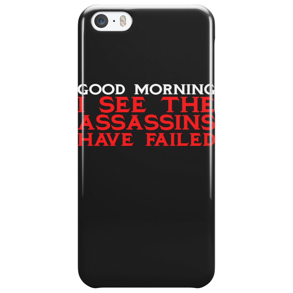 Good Morning I see the assassins have failed Phone Case