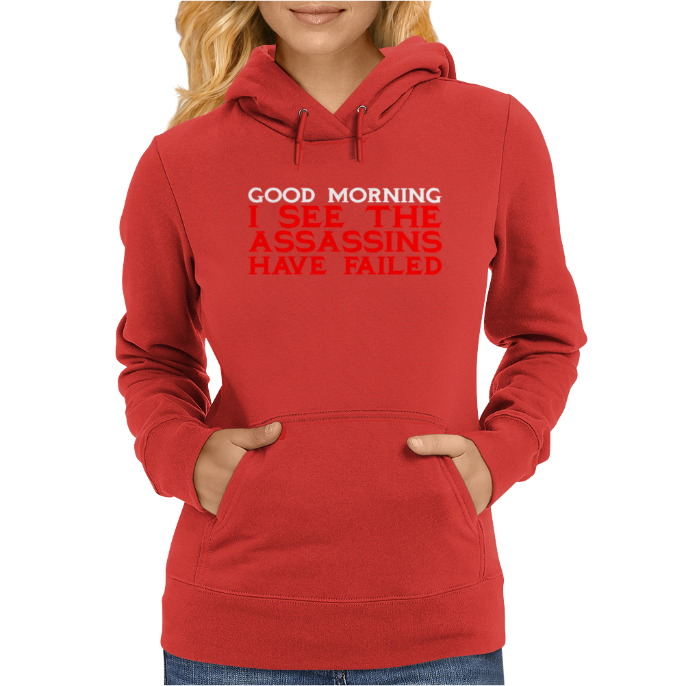 Good Morning I see the assassins have failed Womens Hoodie