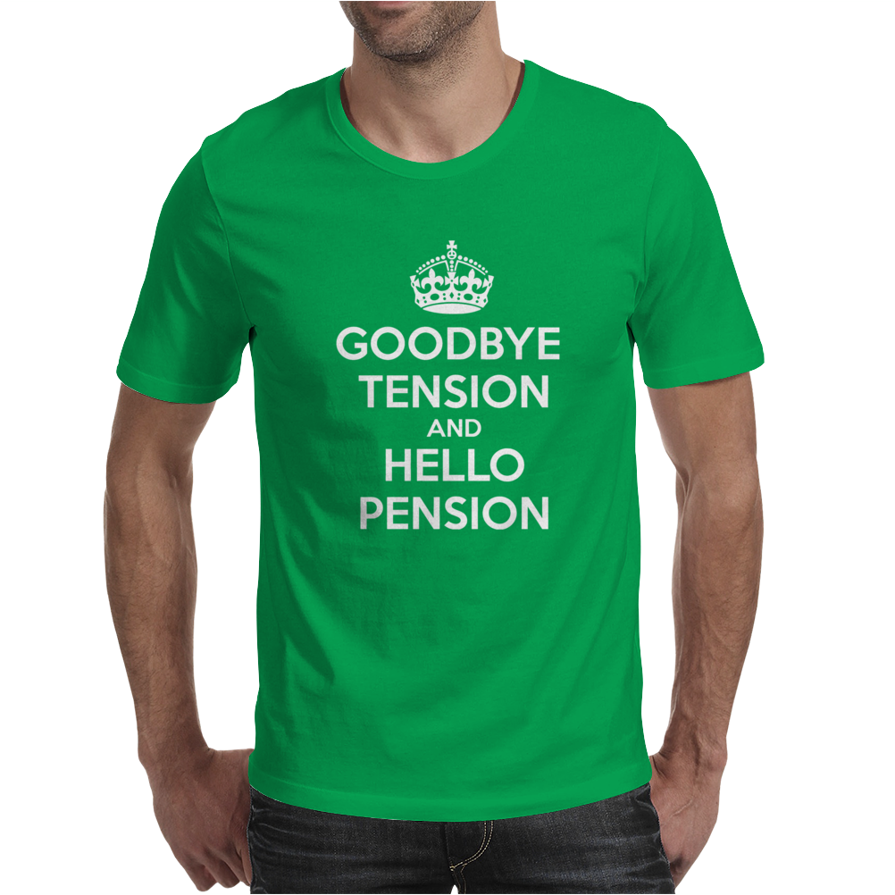 Goodbye Tension Hello Pension Mens T-Shirt