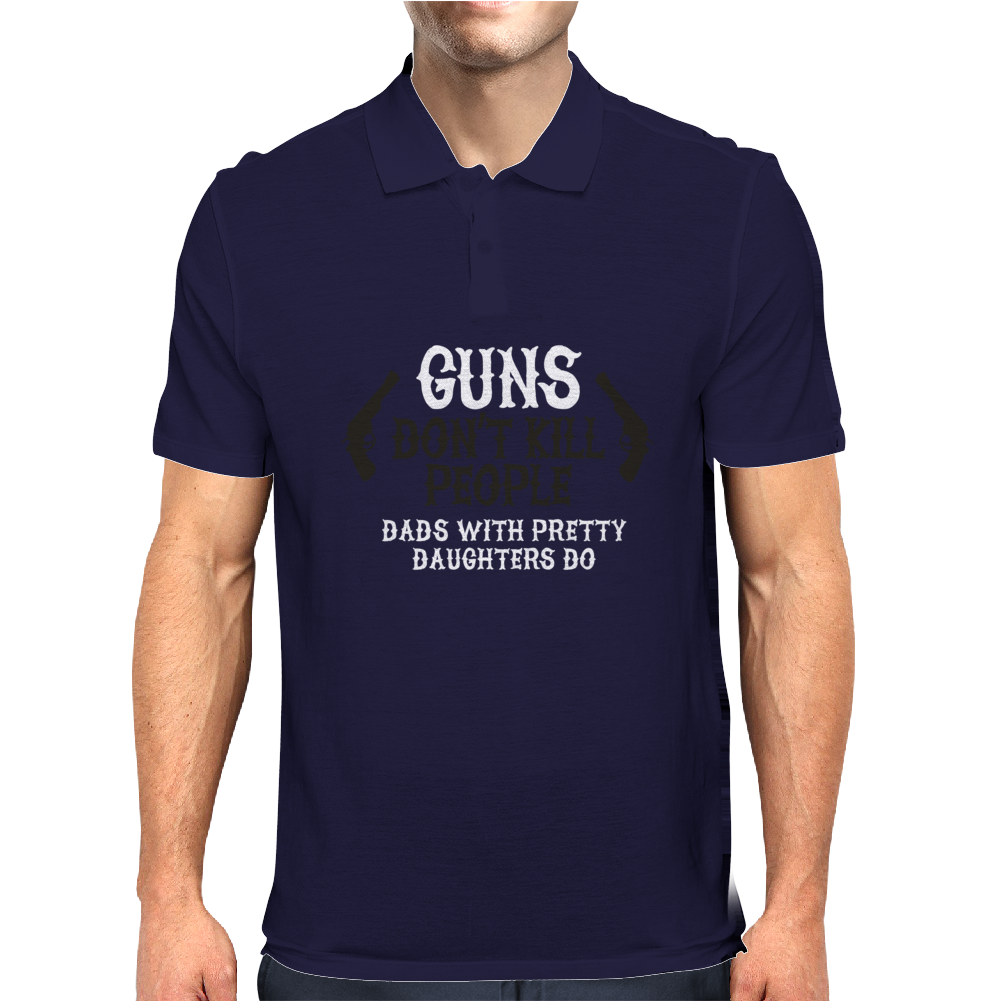 Guns don't kill people Dads with pretty daughters Mens Polo