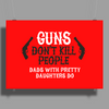 Guns don't kill people Dads with pretty daughters Poster Print (Landscape)