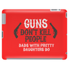 Guns don't kill people Dads with pretty daughters Tablet