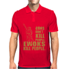 Guns Dont Kill People Ewoks Kill People Funny Mens Polo