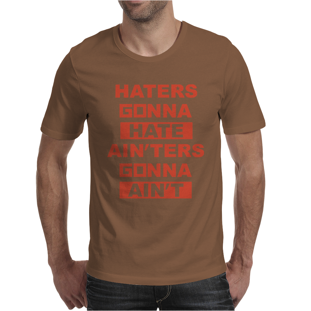 Haters Gonna Hate Ain'ters Gonna Ain't Mens T-Shirt