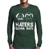 Haters Gonna Hate. Mens Long Sleeve T-Shirt