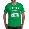 HATERS GONNA HATE Mens T-Shirt