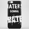 HATERS GONNA HATE Phone Case