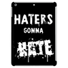 HATERS GONNA HATE Tablet (vertical)
