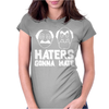 Haters Gonna Hate. Womens Fitted T-Shirt